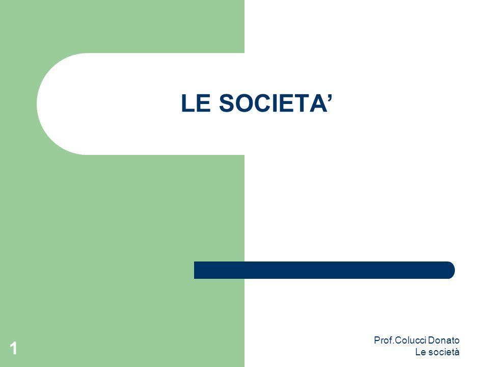 LE SOCIETA' Prof.Colucci Donato Le società