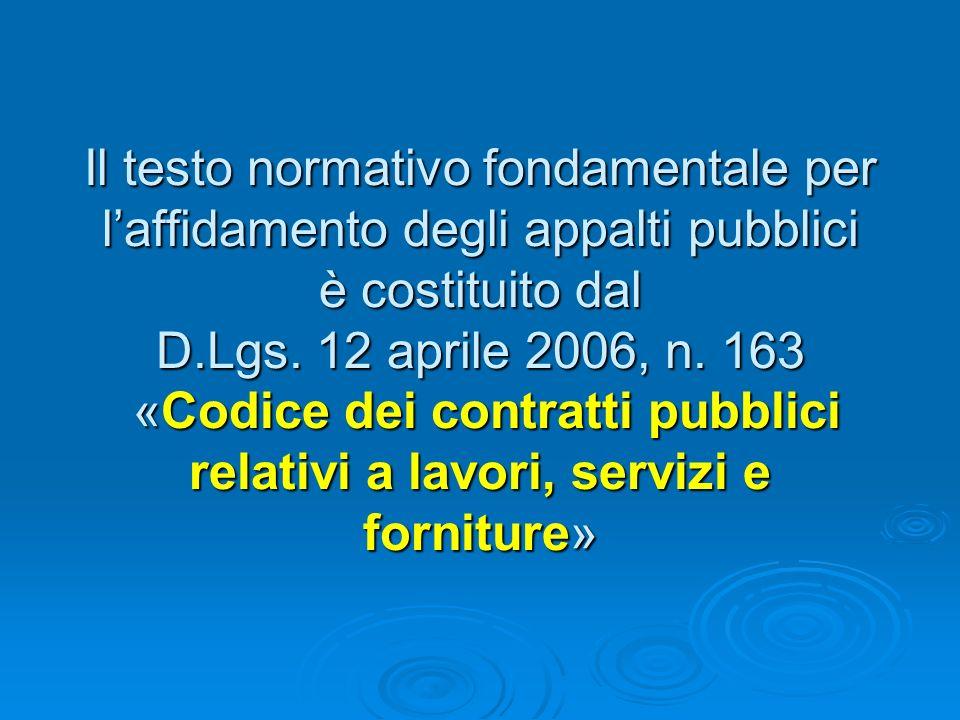 Il testo normativo fondamentale per l'affidamento degli appalti pubblici è costituito dal D.Lgs.