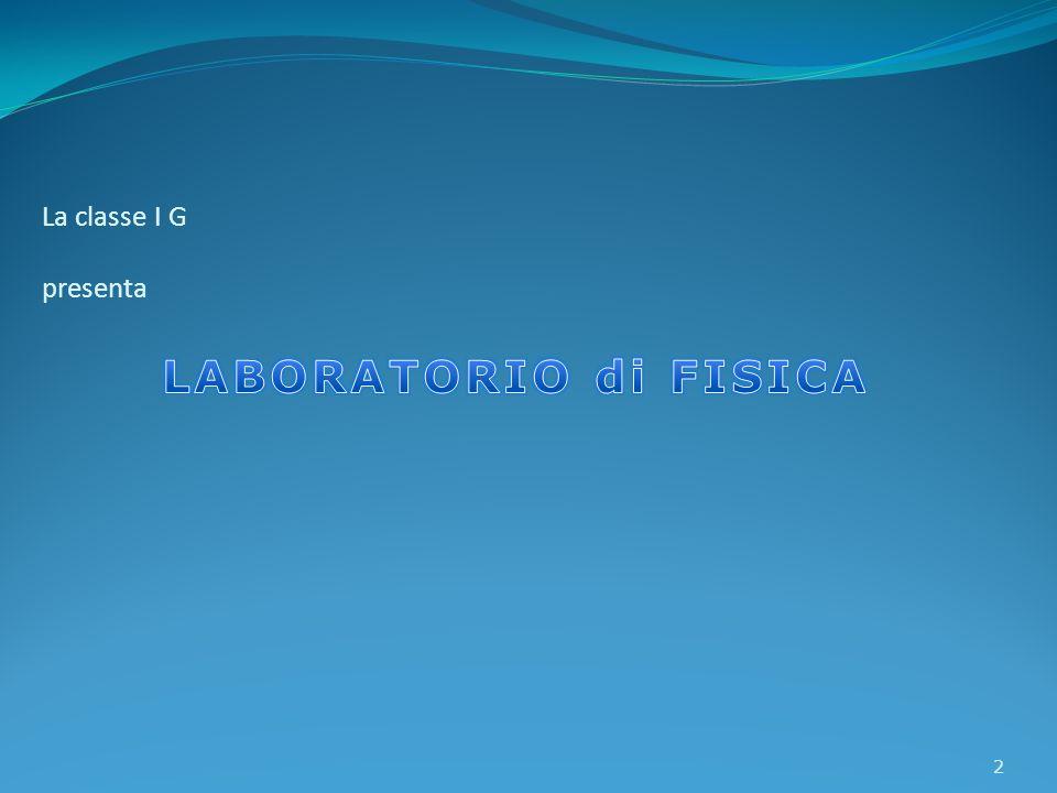 La classe I G presenta LABORATORIO di FISICA