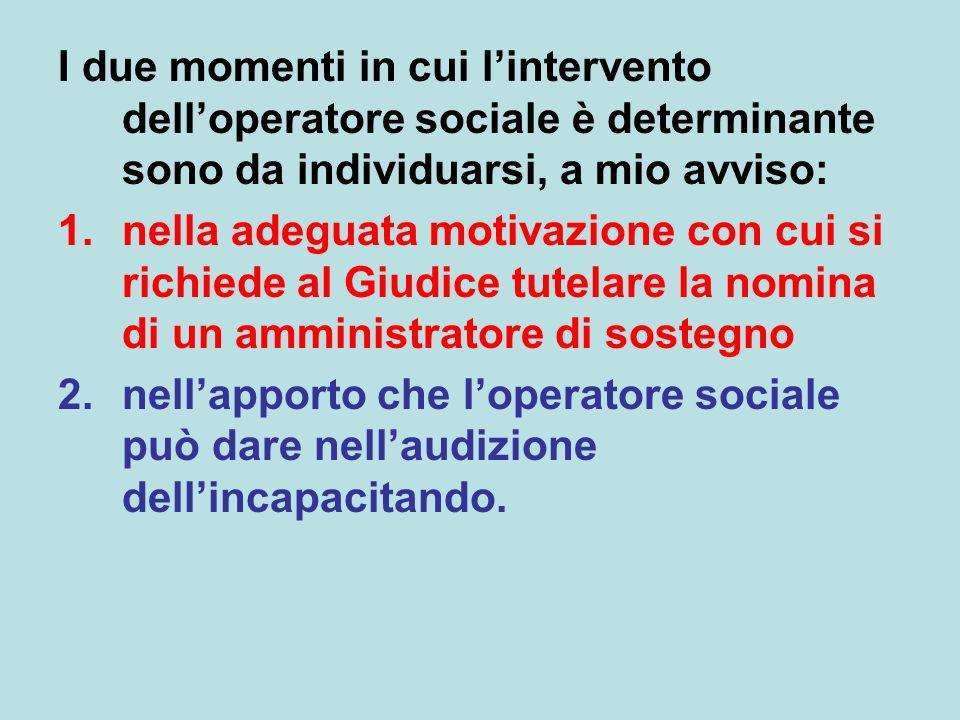 I due momenti in cui l'intervento dell'operatore sociale è determinante sono da individuarsi, a mio avviso: