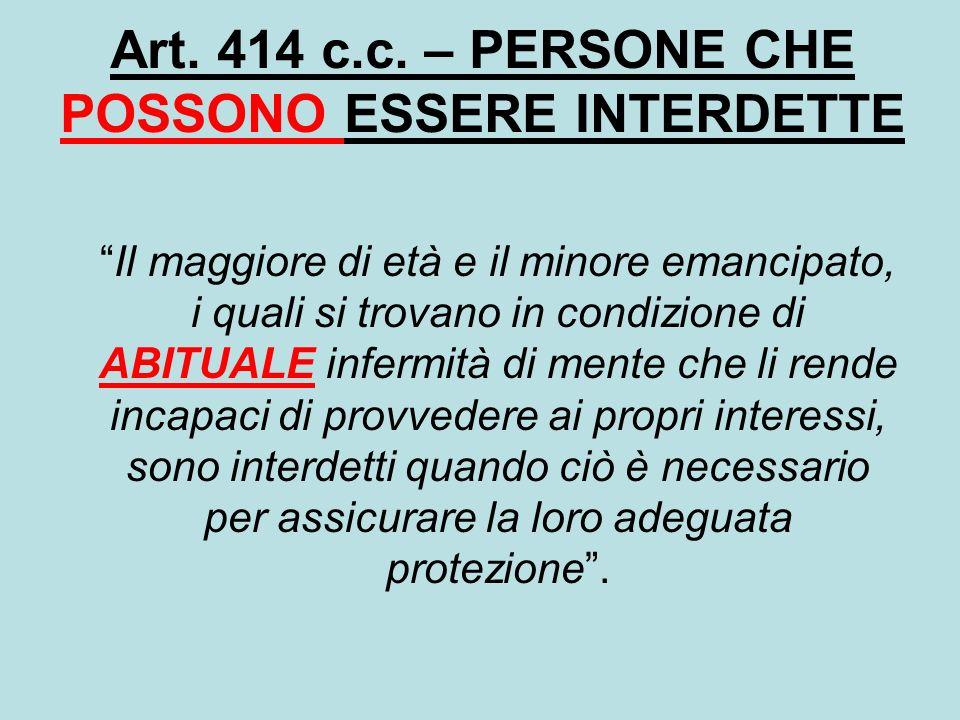 Art. 414 c.c. – PERSONE CHE POSSONO ESSERE INTERDETTE