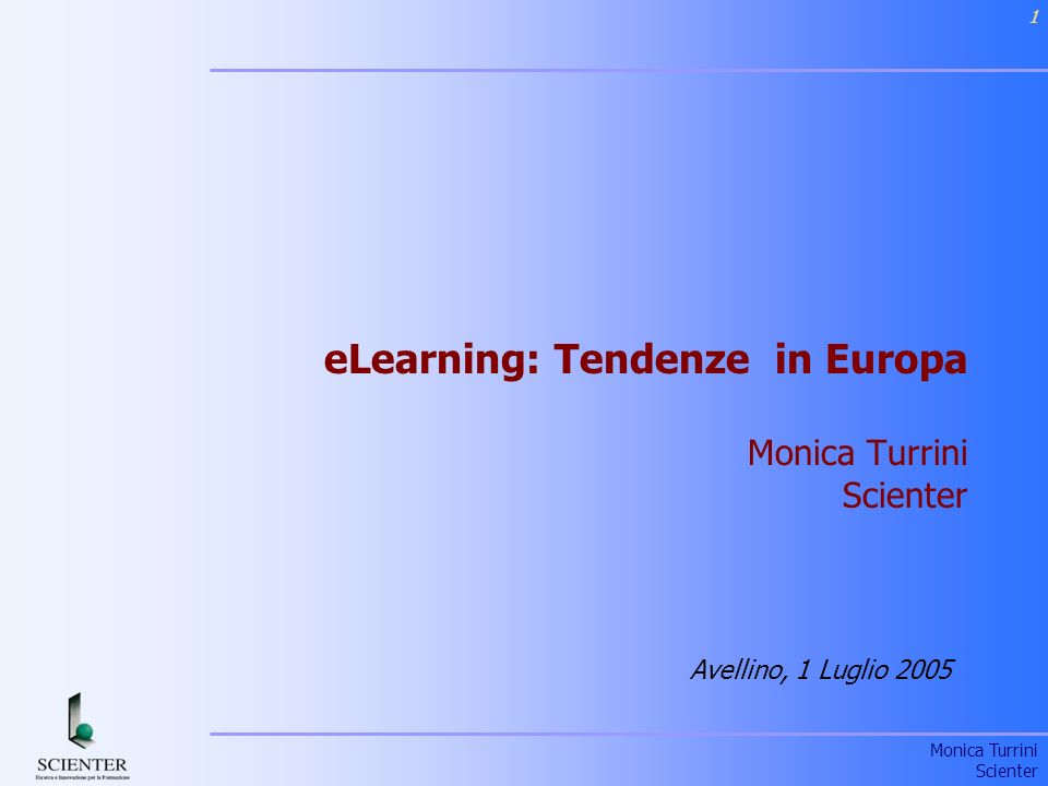 eLearning: Tendenze in Europa Monica Turrini Scienter
