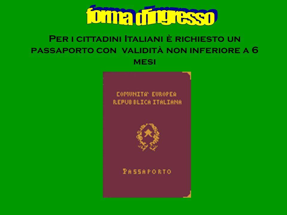 forma d ingresso Per i cittadini Italiani è richiesto un passaporto con validità non inferiore a 6 mesi.