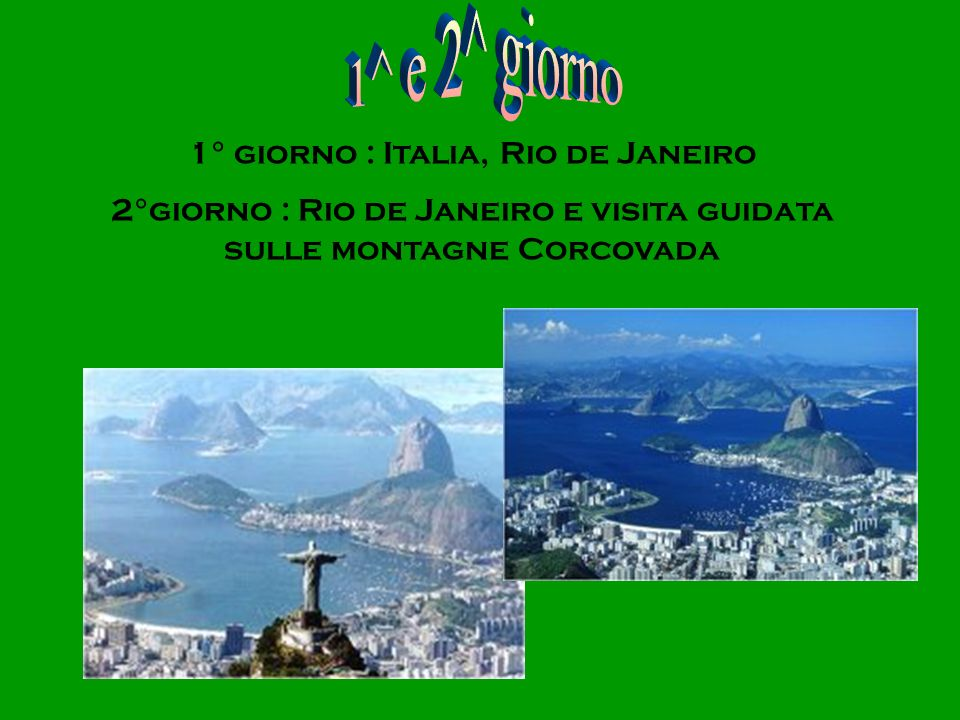 1^ e 2^ giorno 1° giorno : Italia, Rio de Janeiro
