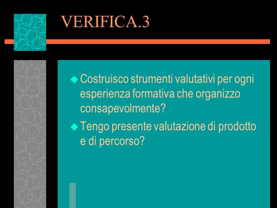 VERIFICA.3 Costruisco strumenti valutativi per ogni esperienza formativa che organizzo consapevolmente