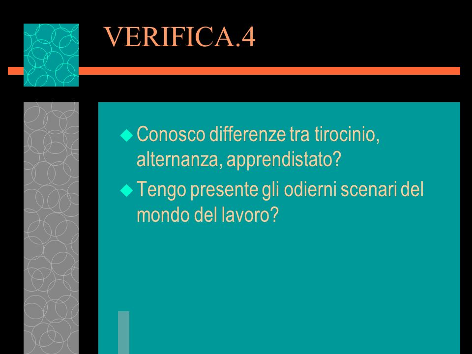 VERIFICA.4 Conosco differenze tra tirocinio, alternanza, apprendistato.