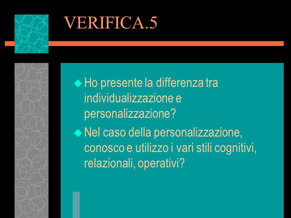 VERIFICA.5 Ho presente la differenza tra individualizzazione e personalizzazione