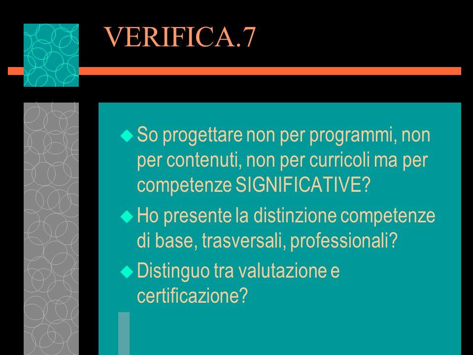 VERIFICA.7 So progettare non per programmi, non per contenuti, non per curricoli ma per competenze SIGNIFICATIVE