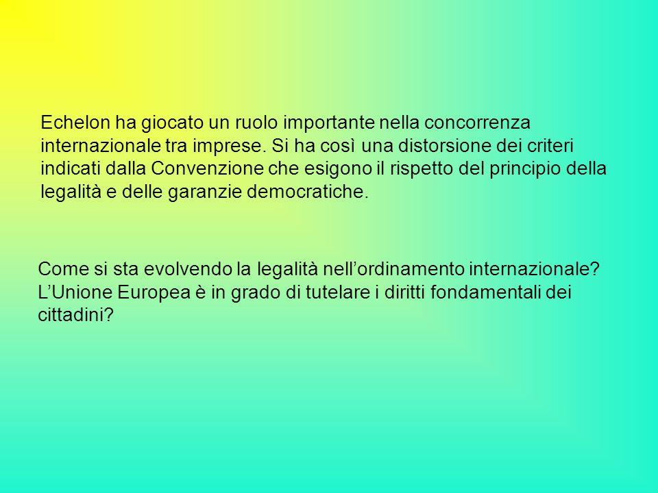 Echelon ha giocato un ruolo importante nella concorrenza internazionale tra imprese. Si ha così una distorsione dei criteri indicati dalla Convenzione che esigono il rispetto del principio della legalità e delle garanzie democratiche.