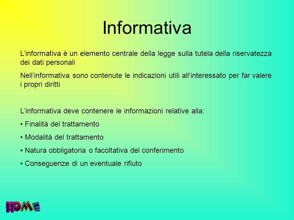 Informativa L'informativa è un elemento centrale della legge sulla tutela della riservatezza dei dati personali.