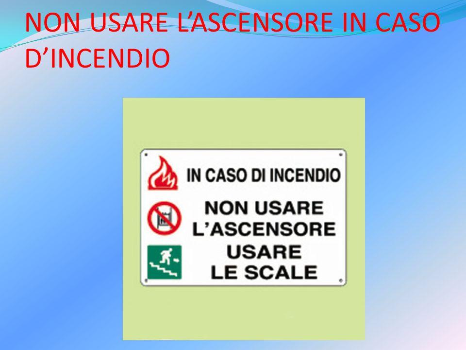 NON USARE L'ASCENSORE IN CASO D'INCENDIO