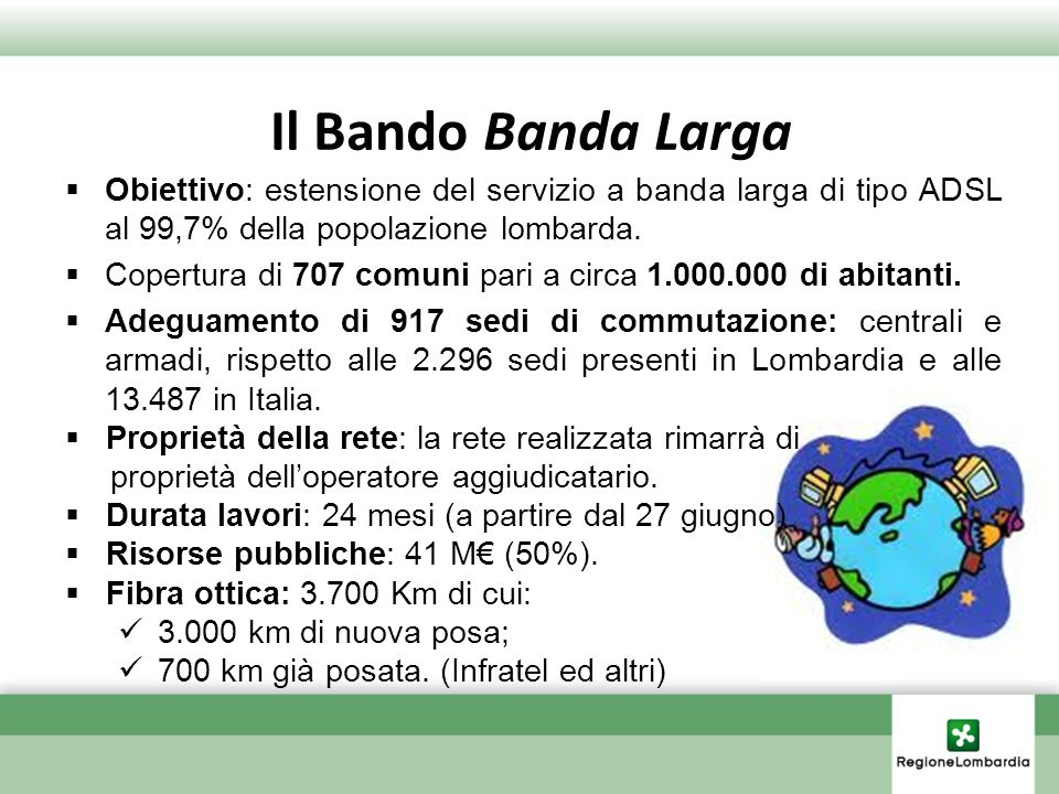Il Bando Banda LargaObiettivo: estensione del servizio a banda larga di tipo ADSL al 99,7% della popolazione lombarda.