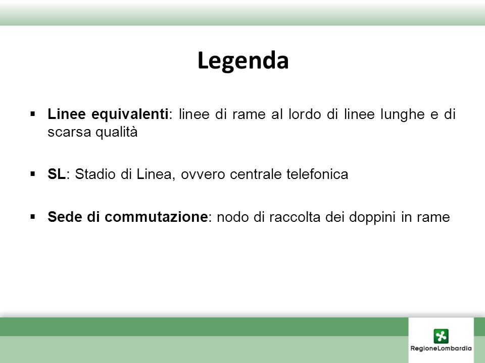 LegendaLinee equivalenti: linee di rame al lordo di linee lunghe e di scarsa qualità. SL: Stadio di Linea, ovvero centrale telefonica.