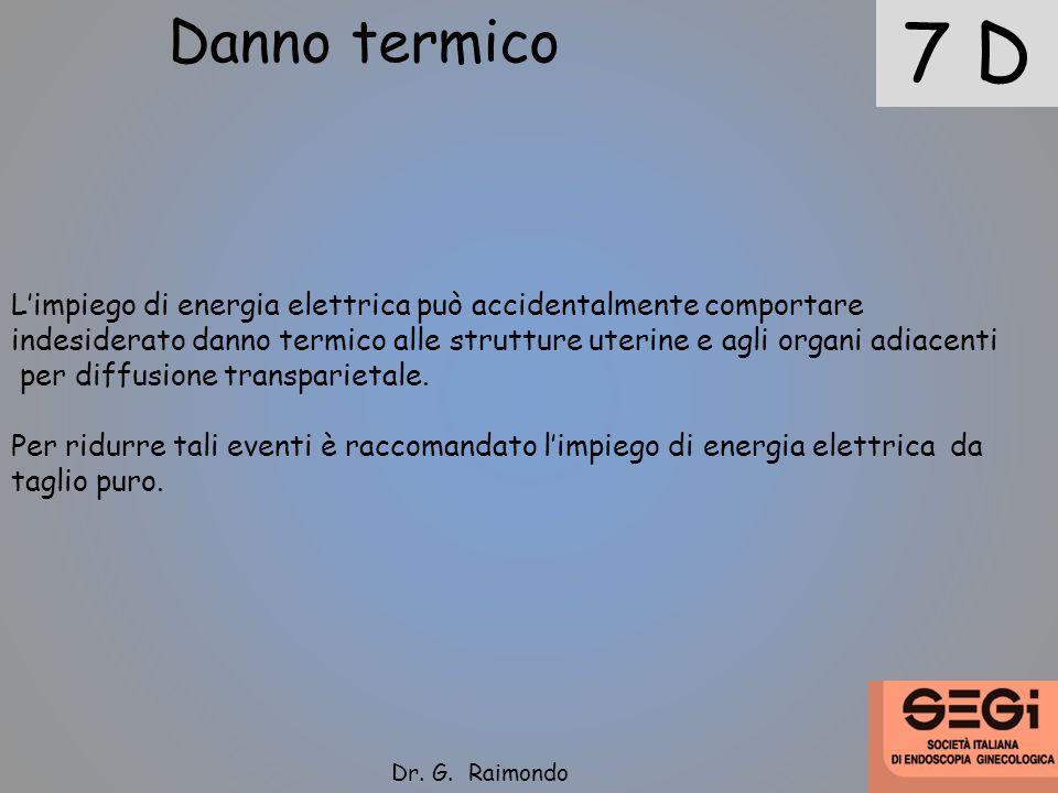 Danno termico 7 D. L'impiego di energia elettrica può accidentalmente comportare.