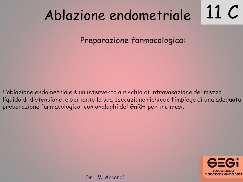 11 C Ablazione endometriale Preparazione farmacologica: