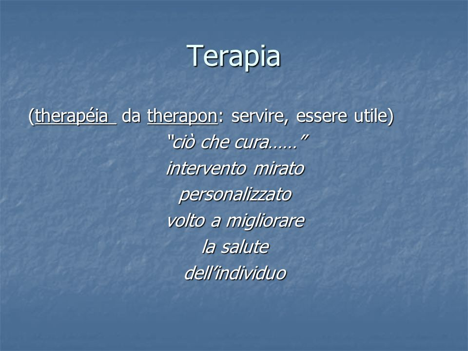 Terapia (therapéia da therapon: servire, essere utile)