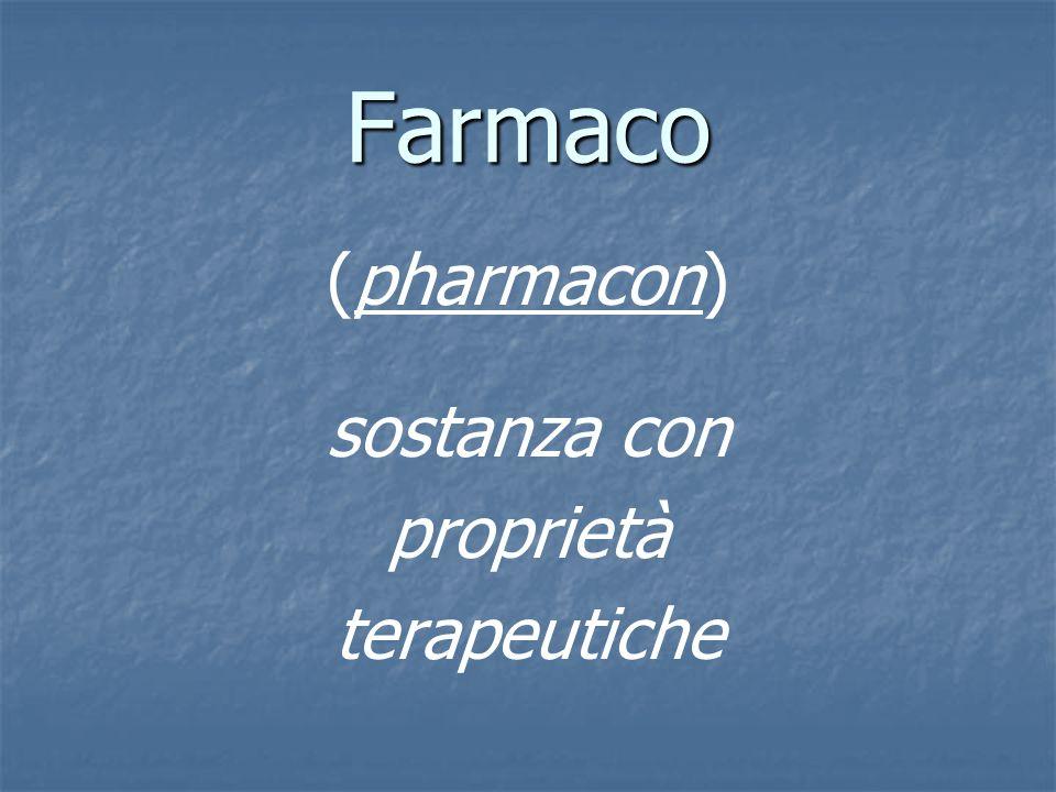 Farmaco (pharmacon) sostanza con proprietà terapeutiche