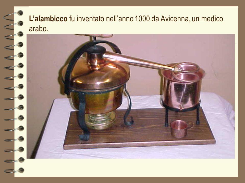 L'alambicco fu inventato nell'anno 1000 da Avicenna, un medico arabo.