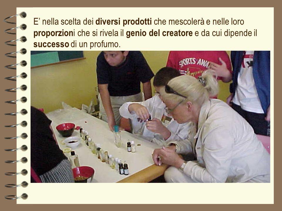 E' nella scelta dei diversi prodotti che mescolerà e nelle loro proporzioni che si rivela il genio del creatore e da cui dipende il successo di un profumo.