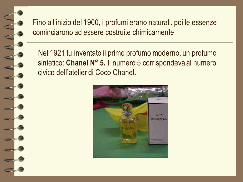 Fino all'inizio del 1900, i profumi erano naturali, poi le essenze cominciarono ad essere costruite chimicamente.