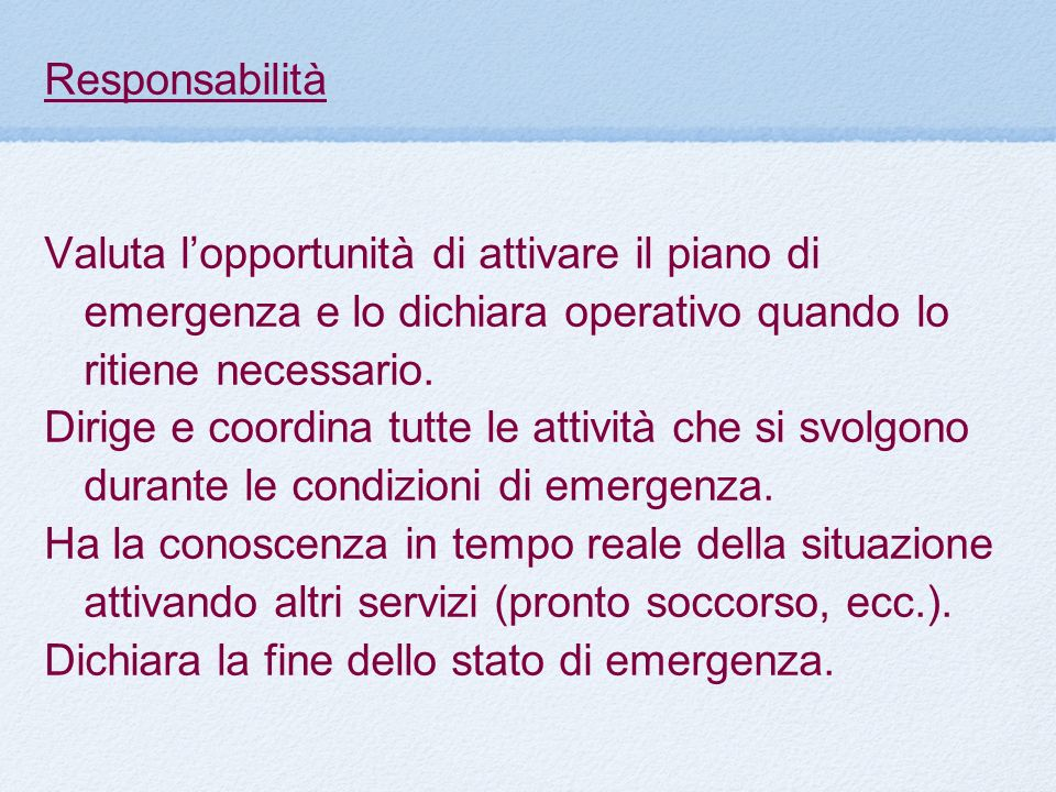 ResponsabilitàValuta l'opportunità di attivare il piano di emergenza e lo dichiara operativo quando lo ritiene necessario.
