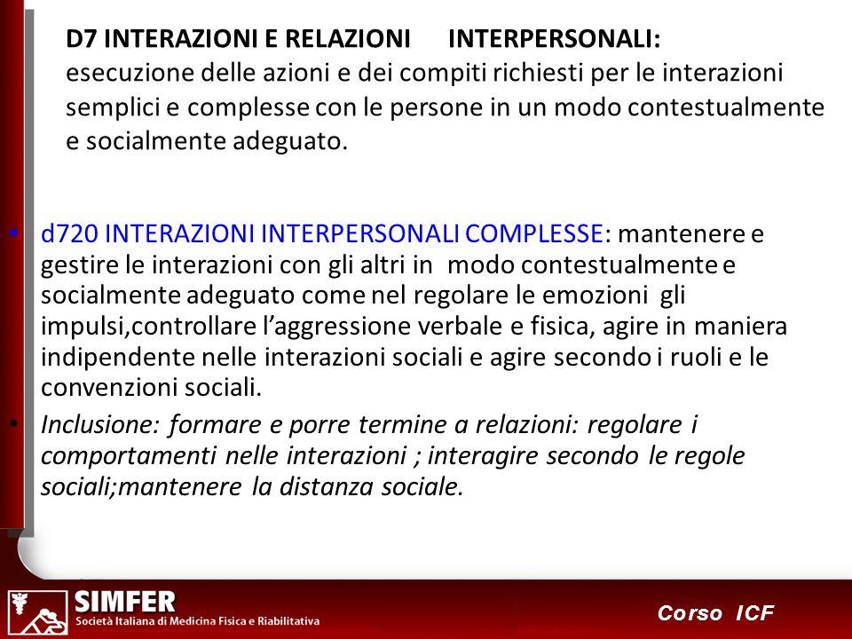 D7 INTERAZIONI E RELAZIONI INTERPERSONALI: esecuzione delle azioni e dei compiti richiesti per le interazioni semplici e complesse con le persone in un modo contestualmente e socialmente adeguato.