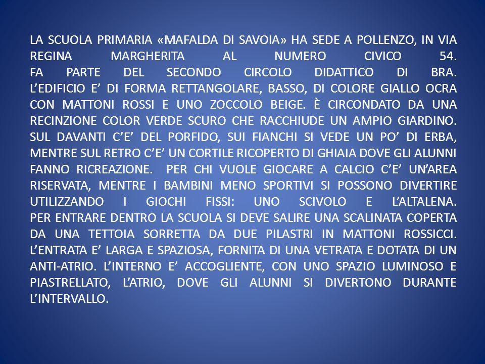 LA SCUOLA PRIMARIA «MAFALDA DI SAVOIA» HA SEDE A POLLENZO, IN VIA REGINA MARGHERITA AL NUMERO CIVICO 54.
