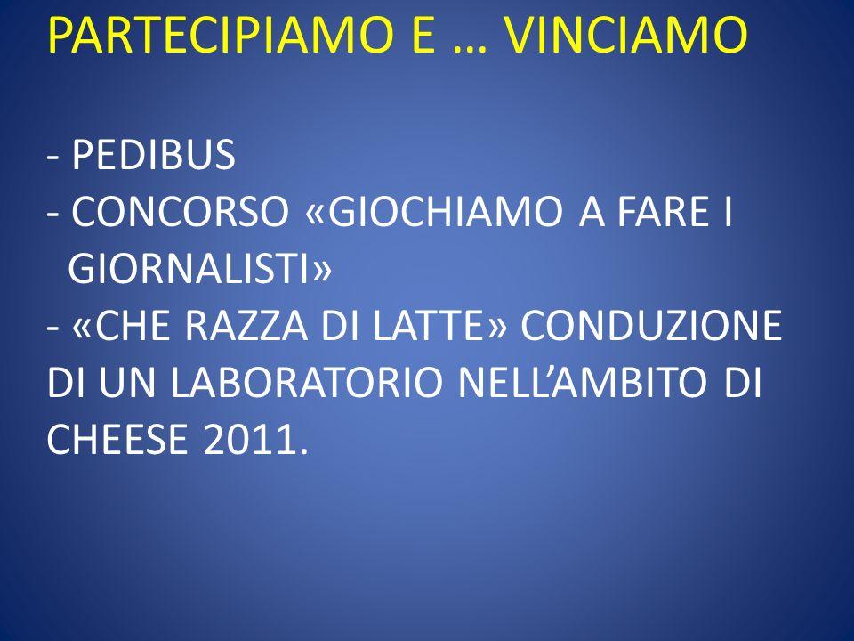 PARTECIPIAMO E … VINCIAMO - PEDIBUS - CONCORSO «GIOCHIAMO A FARE I GIORNALISTI» - «CHE RAZZA DI LATTE» CONDUZIONE DI UN LABORATORIO NELL'AMBITO DI CHEESE 2011.