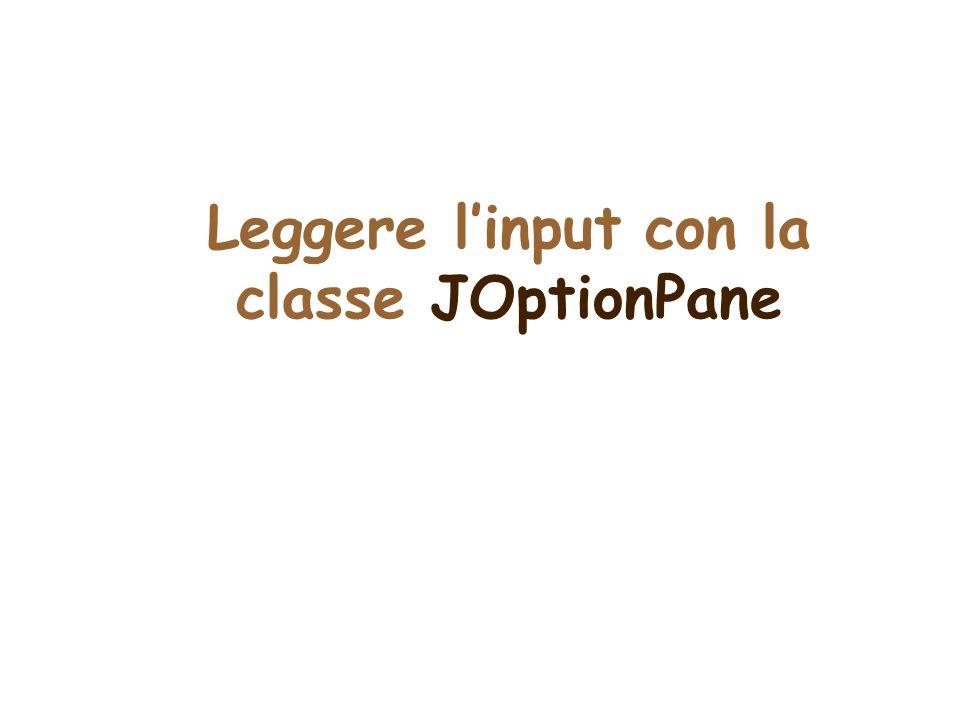 Leggere l'input con la classe JOptionPane