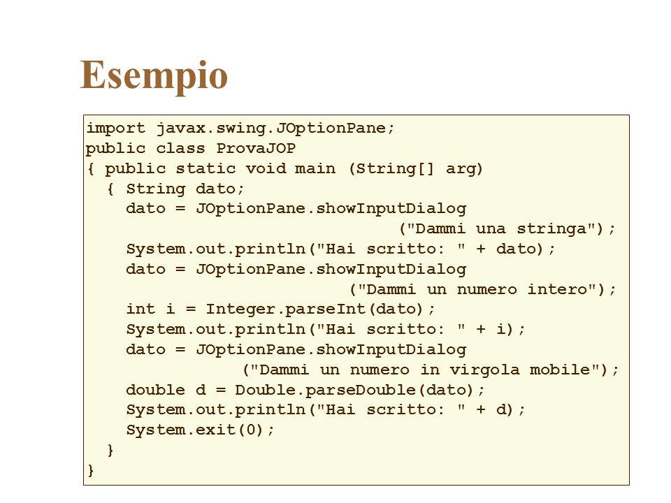 Esempio import javax.swing.JOptionPane; public class ProvaJOP
