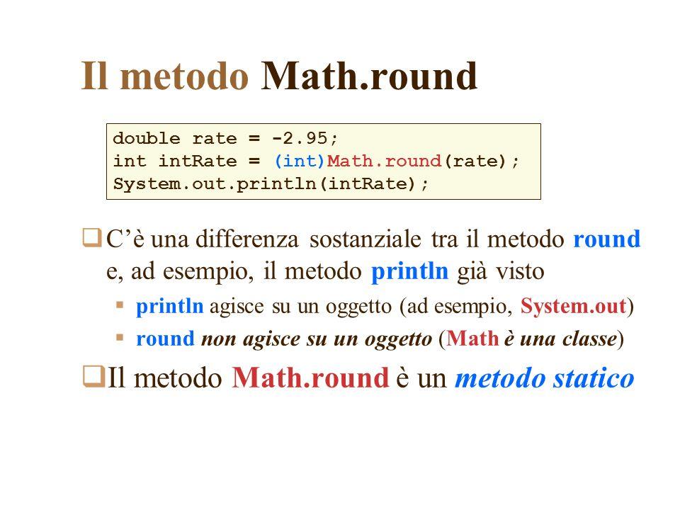 Il metodo Math.round Il metodo Math.round è un metodo statico