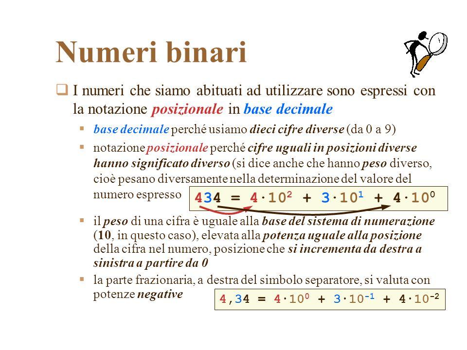 Numeri binari I numeri che siamo abituati ad utilizzare sono espressi con la notazione posizionale in base decimale.