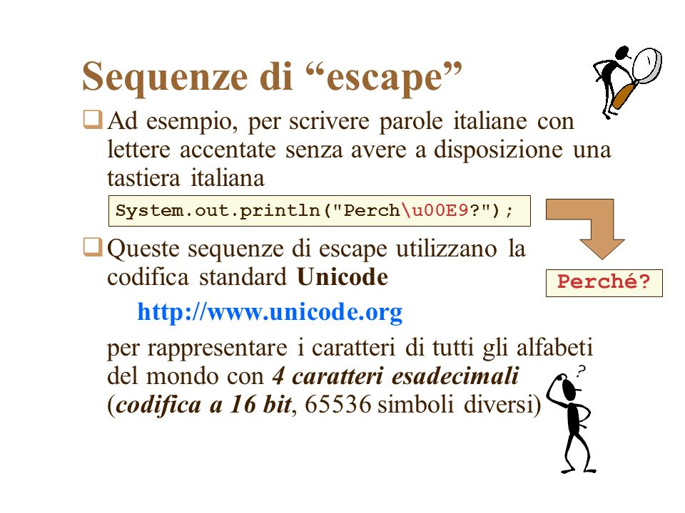 Sequenze di escape Ad esempio, per scrivere parole italiane con lettere accentate senza avere a disposizione una tastiera italiana.