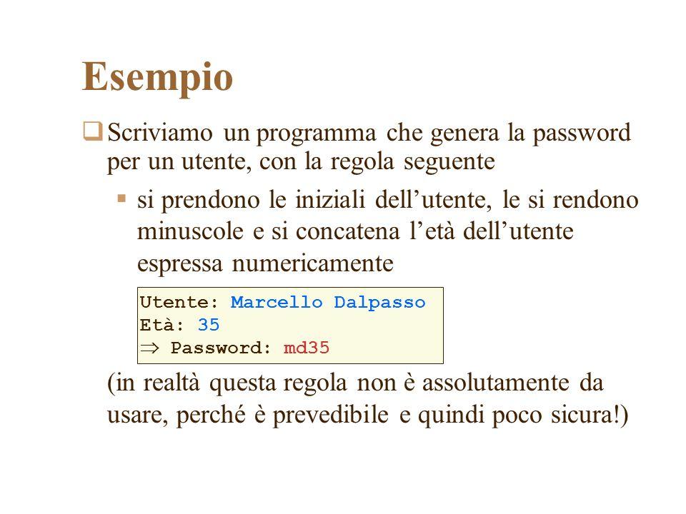 Esempio Scriviamo un programma che genera la password per un utente, con la regola seguente.