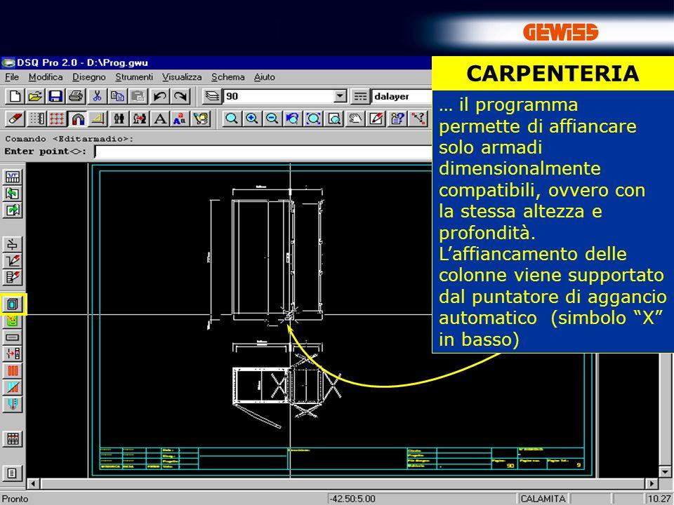 CARPENTERIA … il programma permette di affiancare solo armadi dimensionalmente compatibili, ovvero con la stessa altezza e profondità.