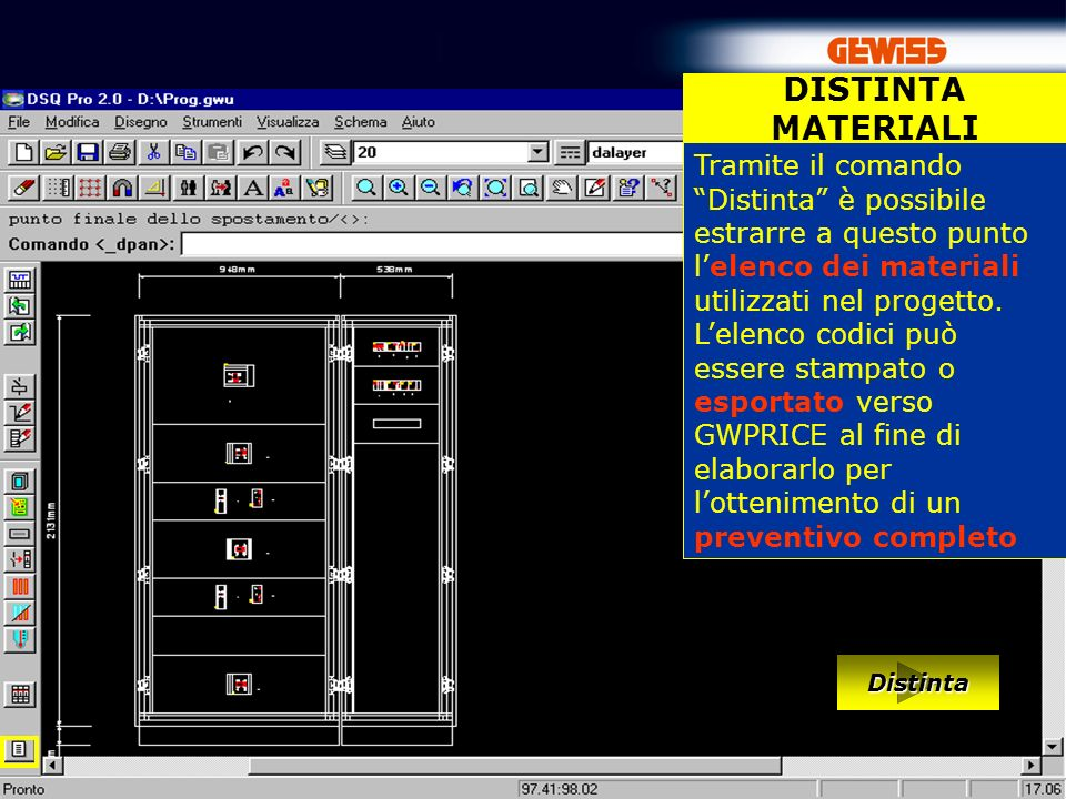 DISTINTA MATERIALI Tramite il comando Distinta è possibile estrarre a questo punto l'elenco dei materiali utilizzati nel progetto.