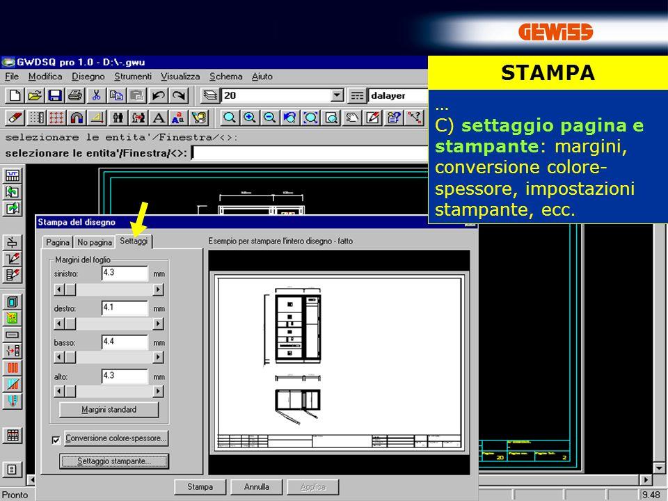 STAMPA … C) settaggio pagina e stampante: margini, conversione colore-spessore, impostazioni stampante, ecc.