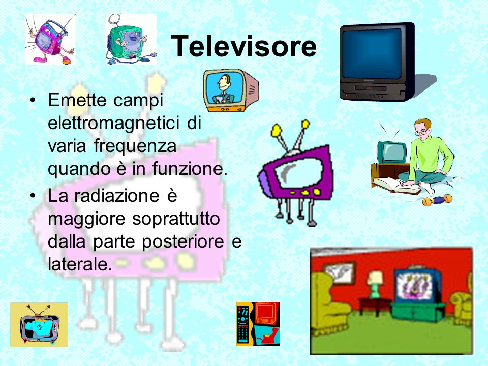 Televisore Emette campi elettromagnetici di varia frequenza quando è in funzione.