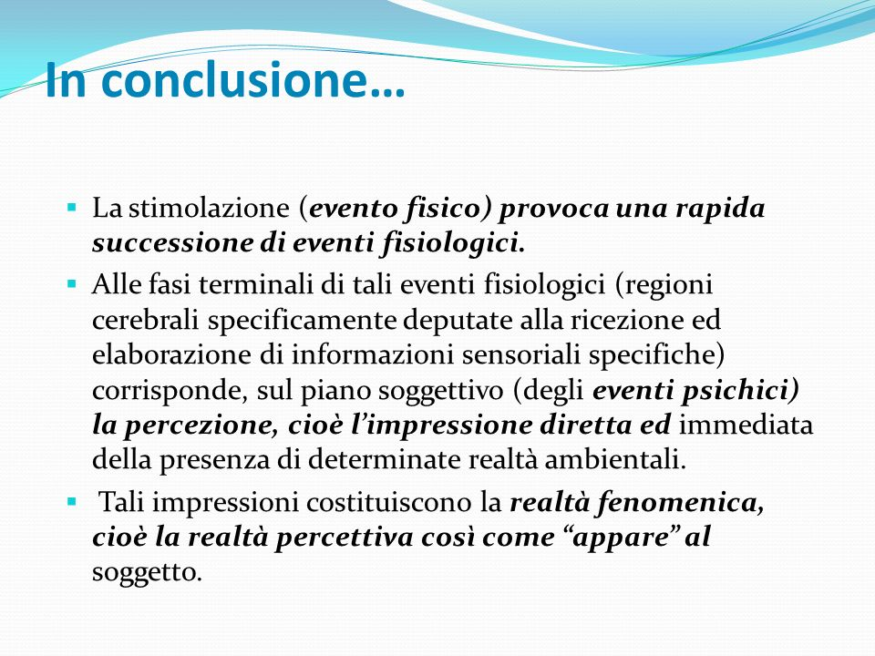 In conclusione… La stimolazione (evento fisico) provoca una rapida successione di eventi fisiologici.