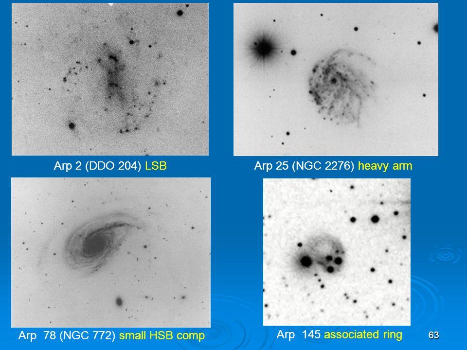 Arp 2 (DDO 204) LSB Arp 25 (NGC 2276) heavy arm. Arp 78 (NGC 772) small HSB comp.