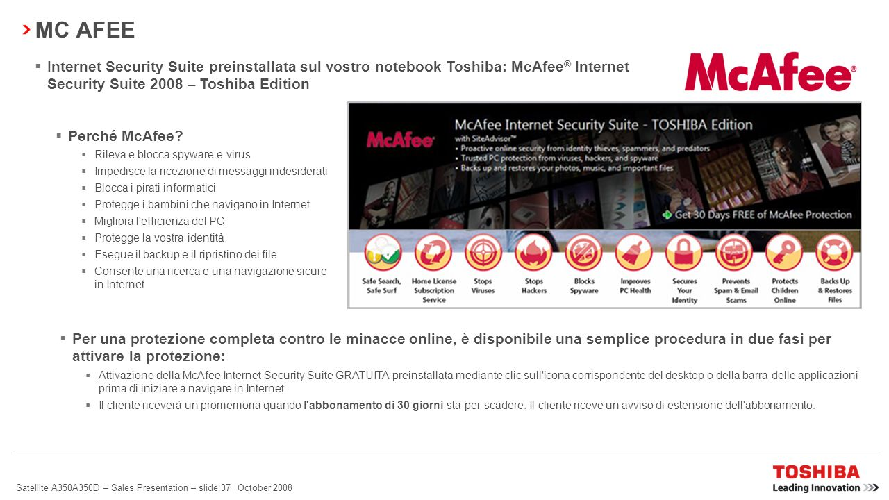 MC AFEE Internet Security Suite preinstallata sul vostro notebook Toshiba: McAfee® Internet Security Suite 2008 – Toshiba Edition.