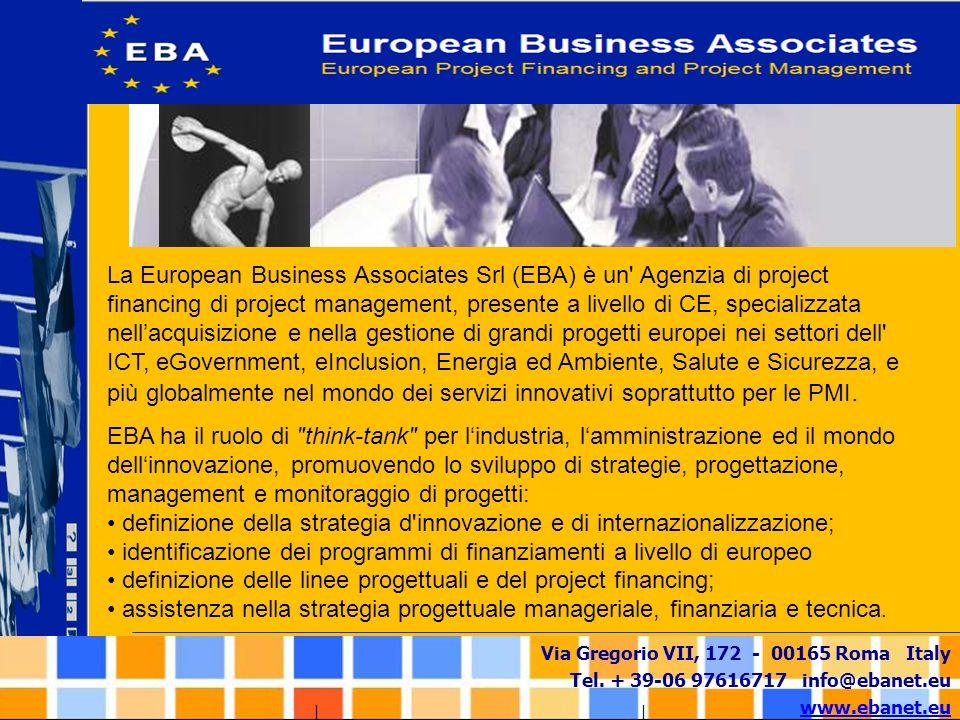 La European Business Associates Srl (EBA) è un Agenzia di project financing di project management, presente a livello di CE, specializzata nell'acquisizione e nella gestione di grandi progetti europei nei settori dell ICT, eGovernment, eInclusion, Energia ed Ambiente, Salute e Sicurezza, e più globalmente nel mondo dei servizi innovativi soprattutto per le PMI.