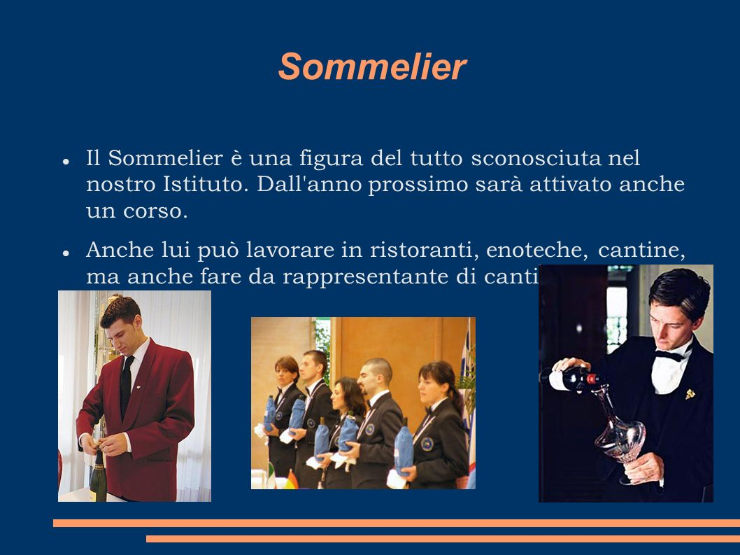 Sommelier Il Sommelier è una figura del tutto sconosciuta nel nostro Istituto. Dall anno prossimo sarà attivato anche un corso.