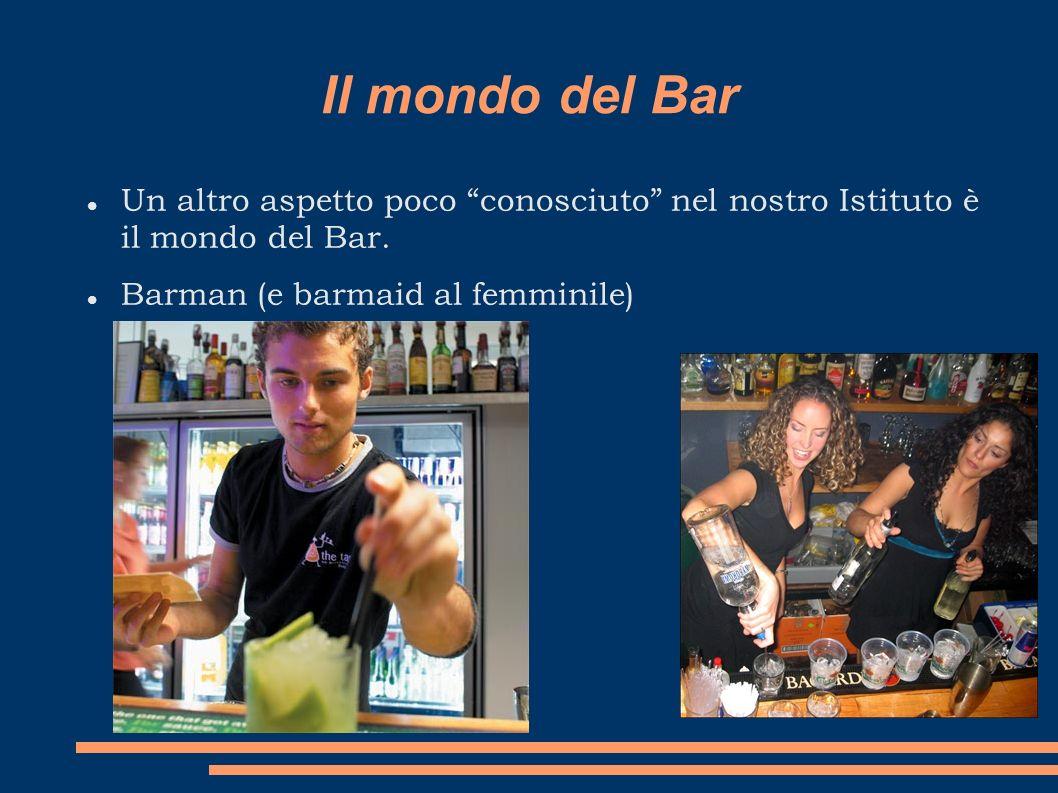 Il mondo del Bar Un altro aspetto poco conosciuto nel nostro Istituto è il mondo del Bar.