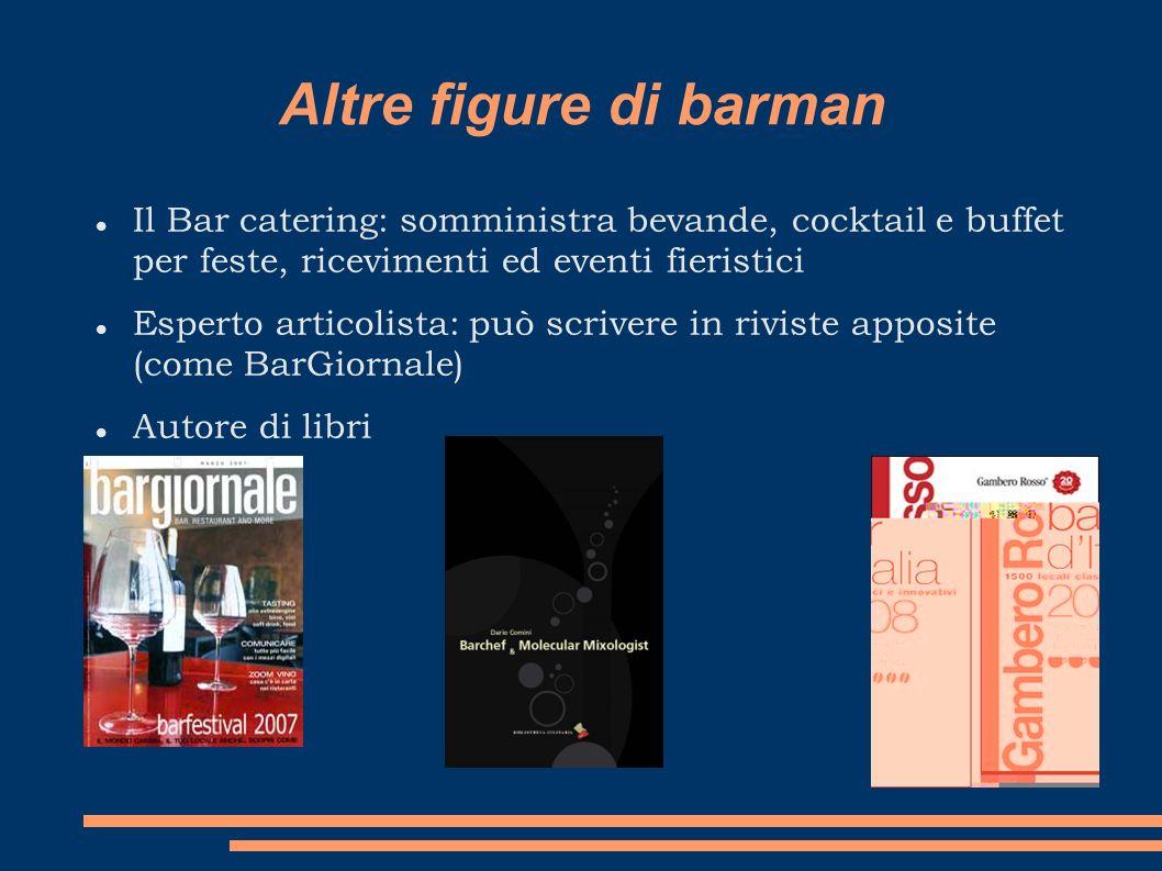 Altre figure di barman Il Bar catering: somministra bevande, cocktail e buffet per feste, ricevimenti ed eventi fieristici.