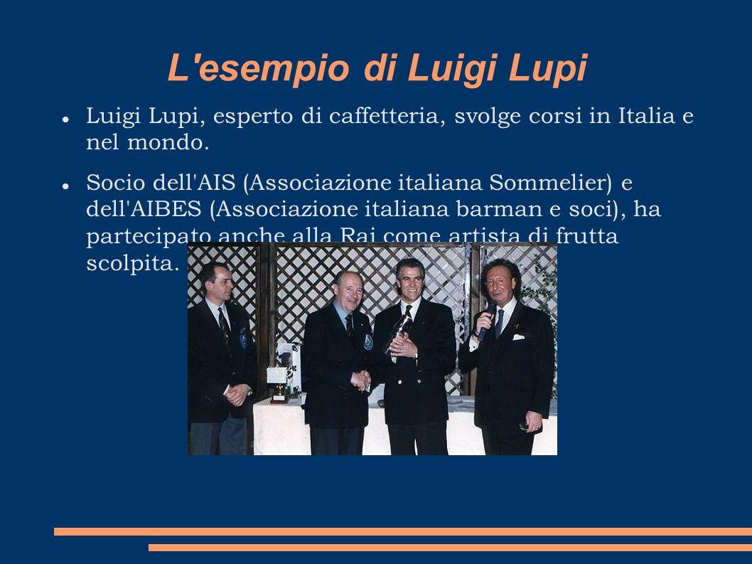 L esempio di Luigi Lupi Luigi Lupi, esperto di caffetteria, svolge corsi in Italia e nel mondo.