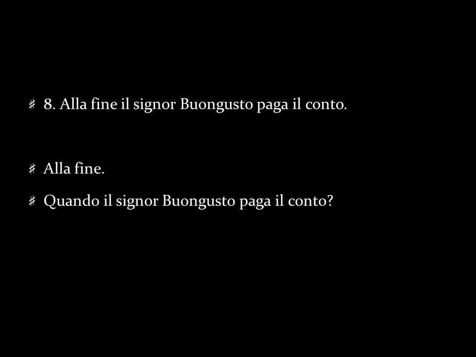 8. Alla fine il signor Buongusto paga il conto.