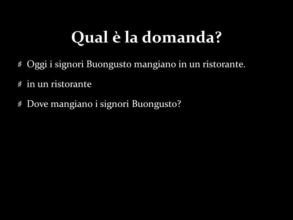 Qual è la domanda Oggi i signori Buongusto mangiano in un ristorante.