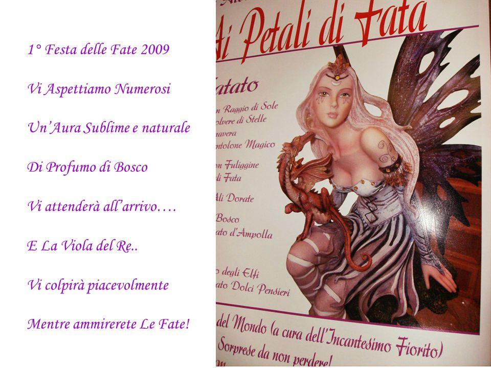 1° Festa delle Fate 2009Vi Aspettiamo Numerosi. Un'Aura Sublime e naturale. Di Profumo di Bosco. Vi attenderà all'arrivo….