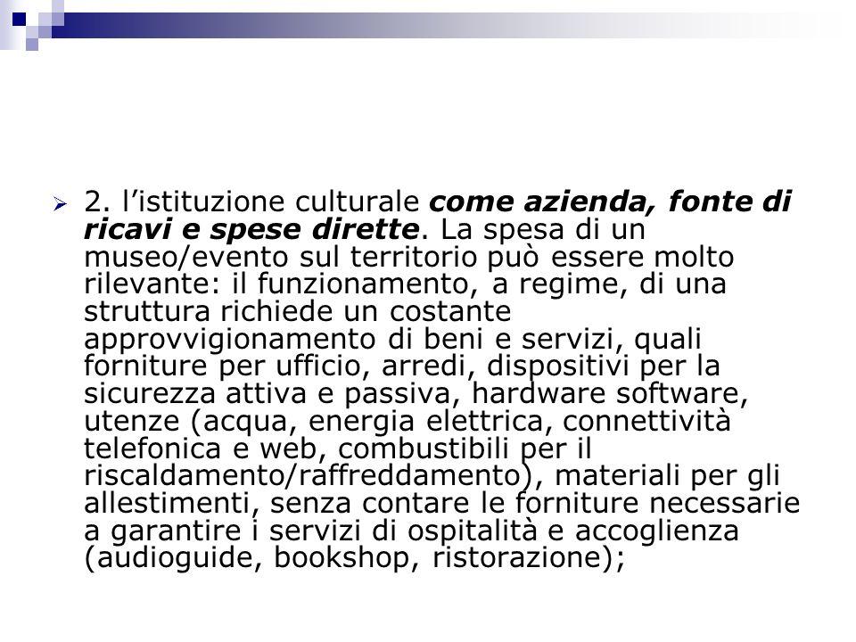 2. l'istituzione culturale come azienda, fonte di ricavi e spese dirette.
